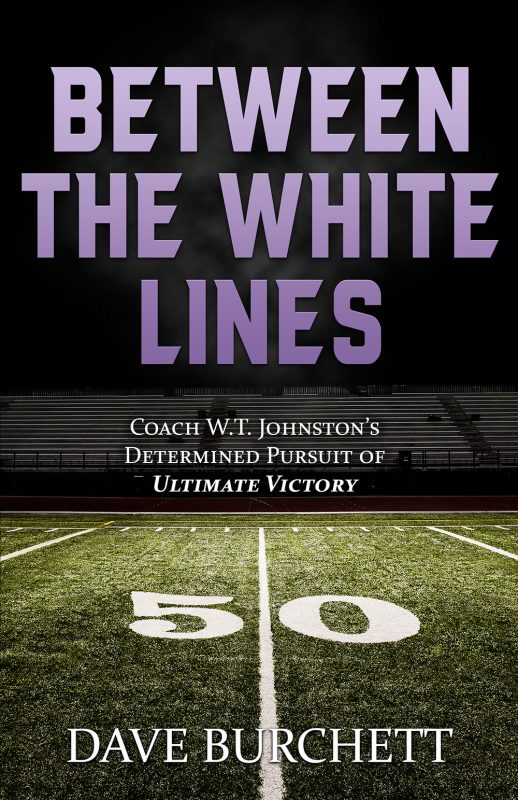 Between the White Lines: Coach W.T. Johnston's Determined Pursuit of Ultimate Victory