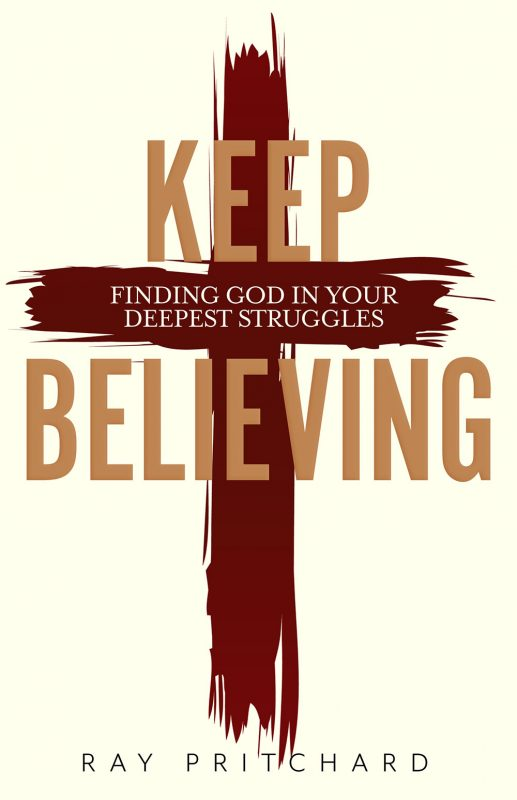 Keep Believing: Finding God in Your Deepest Struggles